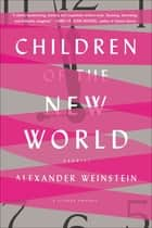 Children of the New World - Stories ebook by Alexander Weinstein