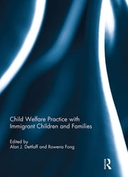 Child Welfare Practice with Immigrant Children and Families ebook by Alan Dettlaff,Rowena Fong