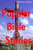 Popular Bible Stories (From Old Testament) ebook by Moony Suthan