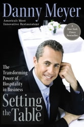 Setting the Table - The Transforming Power of Hospitality in Business ebook by Danny Meyer