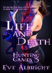 Life and Death: Hunting Games 3 ebook by Eve Albright