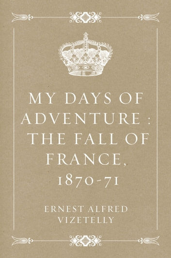 My Days of Adventure The Fall of France, 1870-71