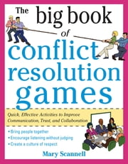 The Big Book of Conflict Resolution Games: Quick, Effective Activities to Improve Communication, Trust and Collaboration ebook by Mary Scannell