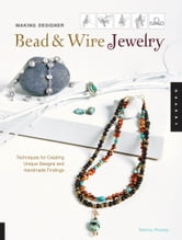 Making Designer Bead & Wire Jewelry - Techniques for Unique Designs and Handmade Findings ebook by Tammy Powley