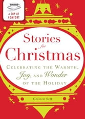 A Cup of Comfort Stories for Christmas: Celebrating the warmth, joy and wonder of the holiday ebook by Editors of Adams Media
