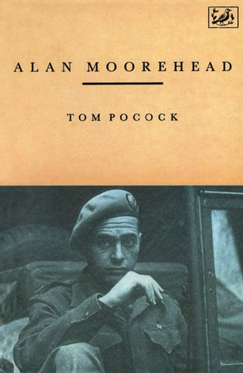 Alan Moorehead eBook by Tom Pocock