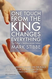 One Touch from the King Changes Everything ebook by Mark Stibbe