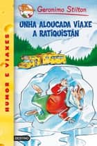 Unha aloucada viaxe a Ratiquistán - Geronimo Stilton Gallego 5 ebook by Geronimo Stilton