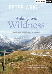 Walking with Wildness - Experiencing the Watershed of Scotland ebook by Peter Wright