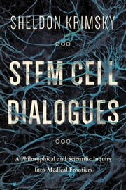 Stem Cell Dialogues - A Philosophical and Scientific Inquiry Into Medical Frontiers ebook by Sheldon Krimsky