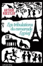 Les Tribulations du camarade Lepiaf ebook by Arthur Koestler