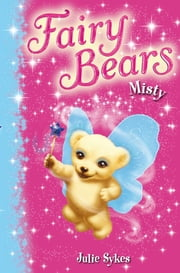 Fairy Bears 6: Misty ebook by Julie Sykes