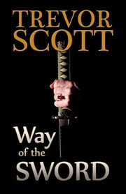 Way of the Sword ebook by Trevor Scott