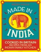 Made in India - Cooked in Britain: Recipes from an Indian Family Kitchen ebook by Meera Sodha