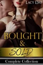 Bought & Sold - Billionaire Erotica Complete Series ebook by Lacy Dae