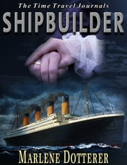 The Time Travel Journals: Shipbuilder ebook by Marlene Dotterer
