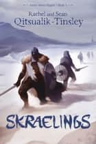 Skraelings - Clashes in the Old Arctic ebook by Rachel Qitsualik-Tinsley, Sean Qitsualik-Tinsley