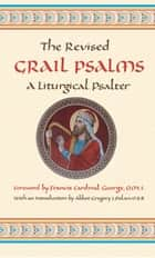 The Revised Grail Psalms ebook by The Benedictine Monks of Conception Abbey,Francis Cardinal George OMI,Abbot Gregory J. Polan, OSB