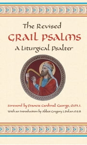 The Revised Grail Psalms - A Liturgical Psalter ebook by The Benedictine Monks of Conception Abbey,Francis Cardinal George OMI,Abbot Gregory J. Polan, OSB