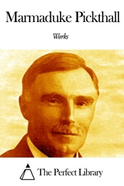 Works of Marmaduke Pickthall ebook by Marmaduke Pickthall