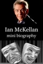 Ian McKellan Mini Biography ebook by eBios