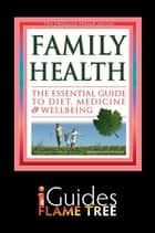 Family Health: The Essential Guide to Diet, Medicine & Wellbeing ebook by Jo Waters,Martine Gallie,Dr David Edwards,Flame Tree iGuides