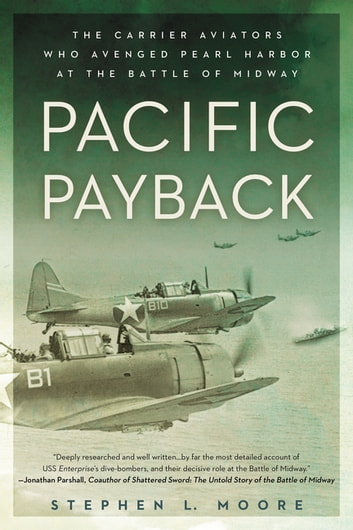 Pacific Payback - The Carrier Aviators Who Avenged Pearl Harbor at the Battle of Midway ebook by Stephen L. Moore