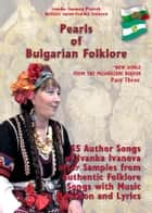 "Pearls of Bulgarian Folklore - ""New Songs from the Pazardzhik Region"" Part Three ebook by Ivanka Ivanova Pietrek"