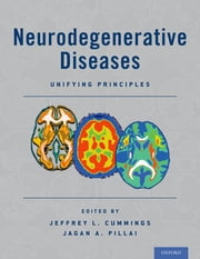 Neurodegenerative Diseases - Unifying Principles ebook by Jeffrey L Cummings, MD, ScD,Jagan A Pillai, PhD