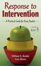 Response to Intervention - A Practical Guide for Every Teacher ebook by William N. Bender, Cara F. Shores