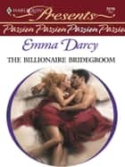 The Billionaire Bridegroom ebook by Emma Darcy