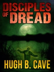 Disciples of Dread ebook by Hugh B. Cave
