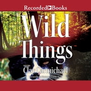 Wild Things audiobook by Clay Carmichael