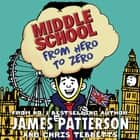 Middle School: From Hero to Zero - (Middle School 10) audiobook by James Patterson, Michael Crouch