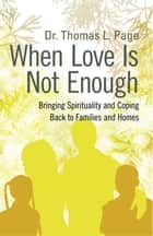 When Love Is Not Enough ebook by Dr. Thomas L. Page