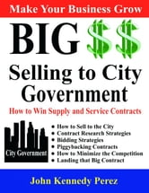 Big Money Selling to City Government ebook by John Perez
