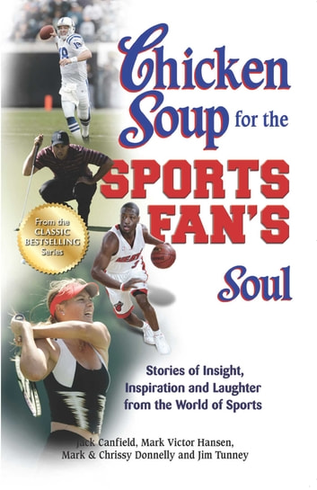 Chicken Soup for the Sports Fan's Soul - Stories of Insight, Inspiration and Laughter from the World of Sports ebook by Jack Canfield,Mark Victor Hansen
