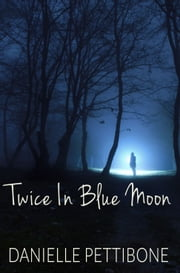 Twice in Blue Moon ebook by Danielle Pettibone