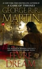 Fevre Dream - A Novel ebook by George R. R. Martin