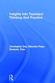 Insights Into Teachers' Thinking And Practice ebook by Christopher Day,Maureen Pope,Pam Denicolo