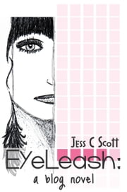 EyeLeash: A Blog Novel (teenage memoir) ebook by Jess C Scott