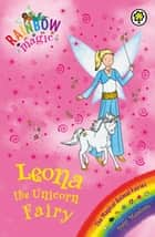 Rainbow Magic: Leona the Unicorn Fairy - The Magical Animal Fairies Book 6 ebook by Daisy Meadows, Georgie Ripper