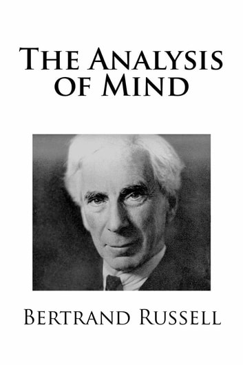 analyzing bertrand russell The analysis of mind/lecture xv the analysis of mind by bertrand russell lecture xv: is a reflective analysis.