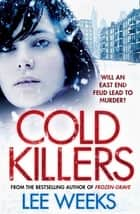 Cold Killers - Will an East End feud lead to murder? ebook by Lee Weeks