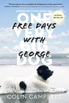 Free Days With George - Learning Life's Little Lessons from One Very Big Dog ebook by Colin Campbell