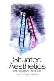 Situated Aesthetics - Art Beyond the Skin ebook by Riccardo Manzotti