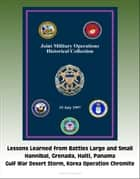 Joint Military Operations Historical Collection: Lessons Learned from Battles Large and Small, Hannibal, Grenada, Haiti, Panama, Gulf War Desert Storm, Korea Operation Chromite ebook by Progressive Management