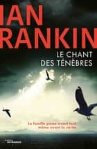 Le chant des ténèbres ebook by Ian Rankin