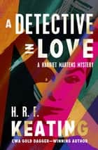 A Detective in Love ebook by H. R. F. Keating