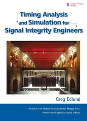 Timing Analysis and Simulation for Signal Integrity Engineers ebook by Edlund, Greg
